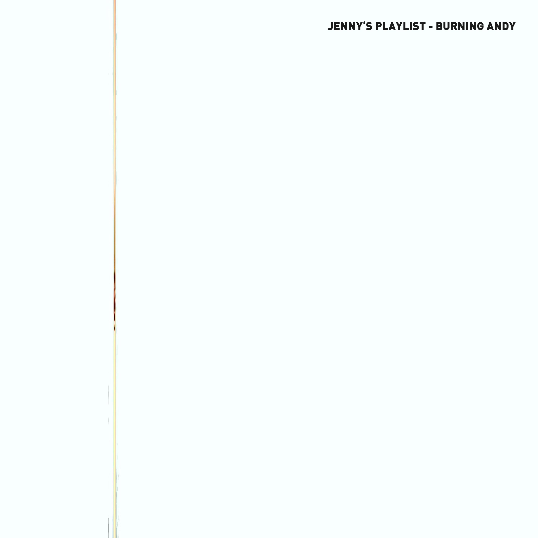 Jenny's Playlist – Burning Andy